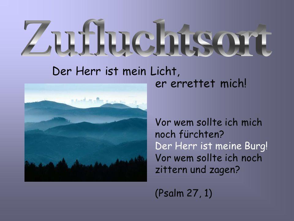 Zufluchtsort Der Herr ist mein Licht, er errettet mich!
