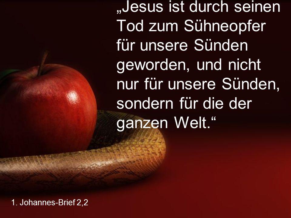 """""""Jesus ist durch seinen Tod zum Sühneopfer für unsere Sünden geworden, und nicht nur für unsere Sünden, sondern für die der ganzen Welt."""