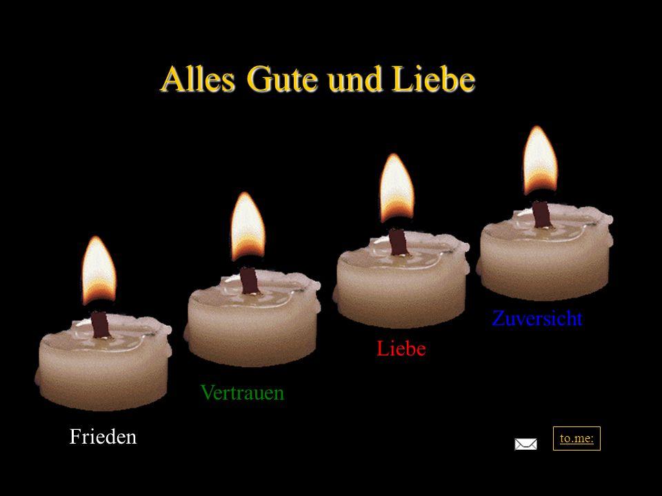 Alles Gute und Liebe Zuversicht Liebe Vertrauen Frieden to.me: