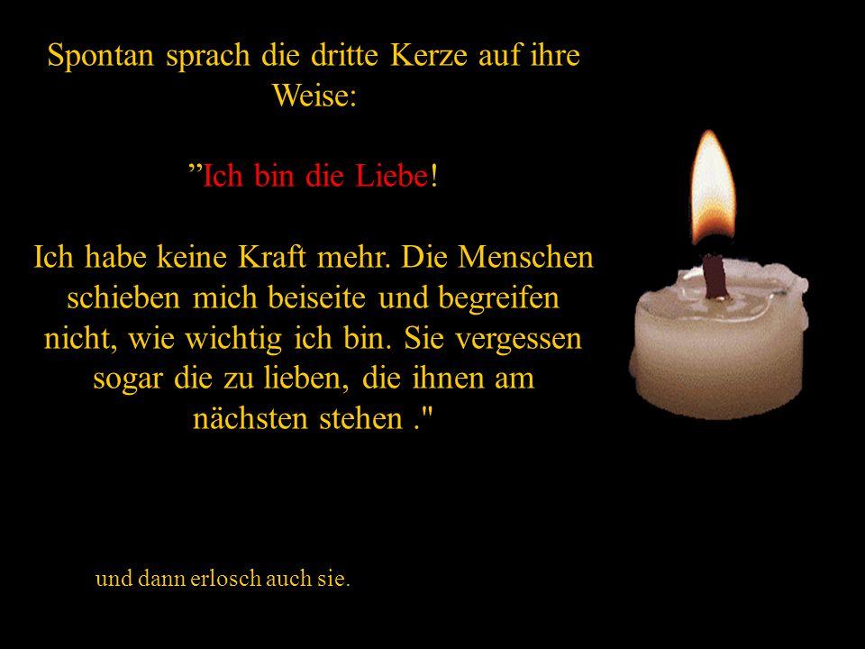 Spontan sprach die dritte Kerze auf ihre Weise: