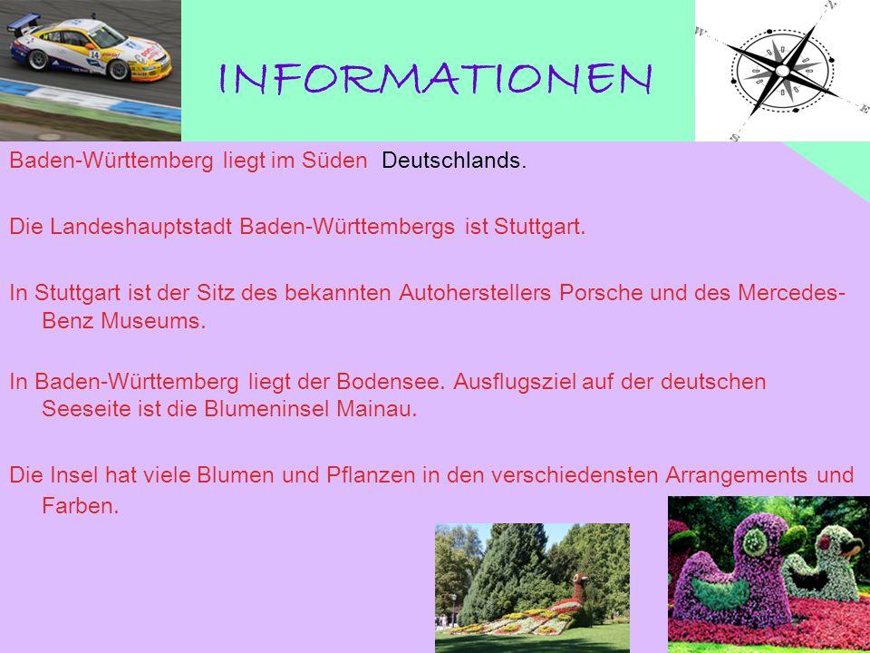 INFORMATIONEN Baden-Württemberg liegt im Süden Deutschlands.