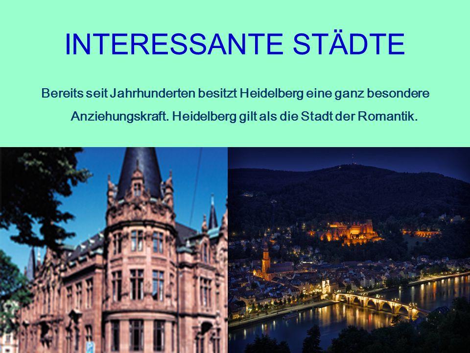 INTERESSANTE STÄDTE Bereits seit Jahrhunderten besitzt Heidelberg eine ganz besondere Anziehungskraft.