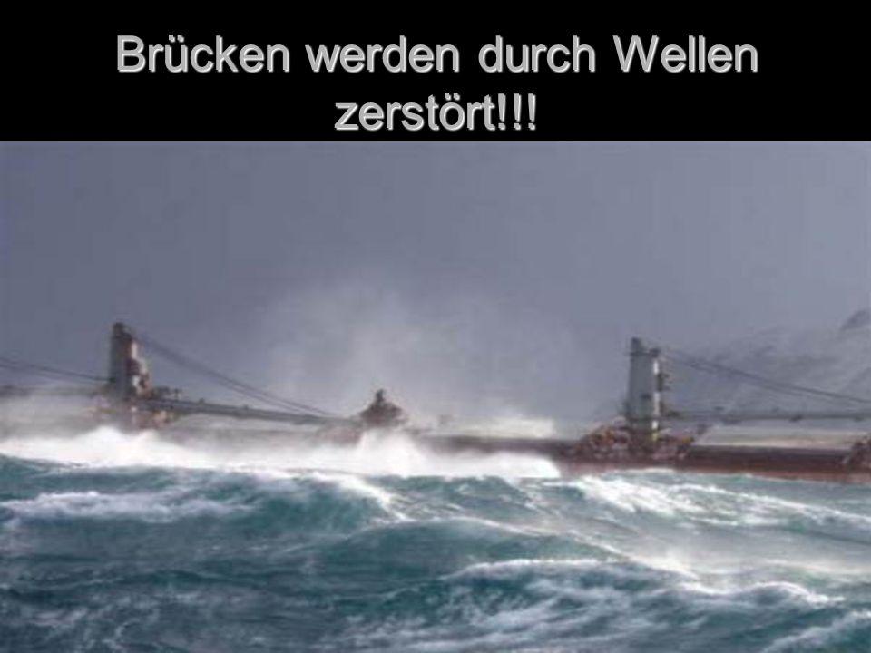 Brücken werden durch Wellen zerstört!!!