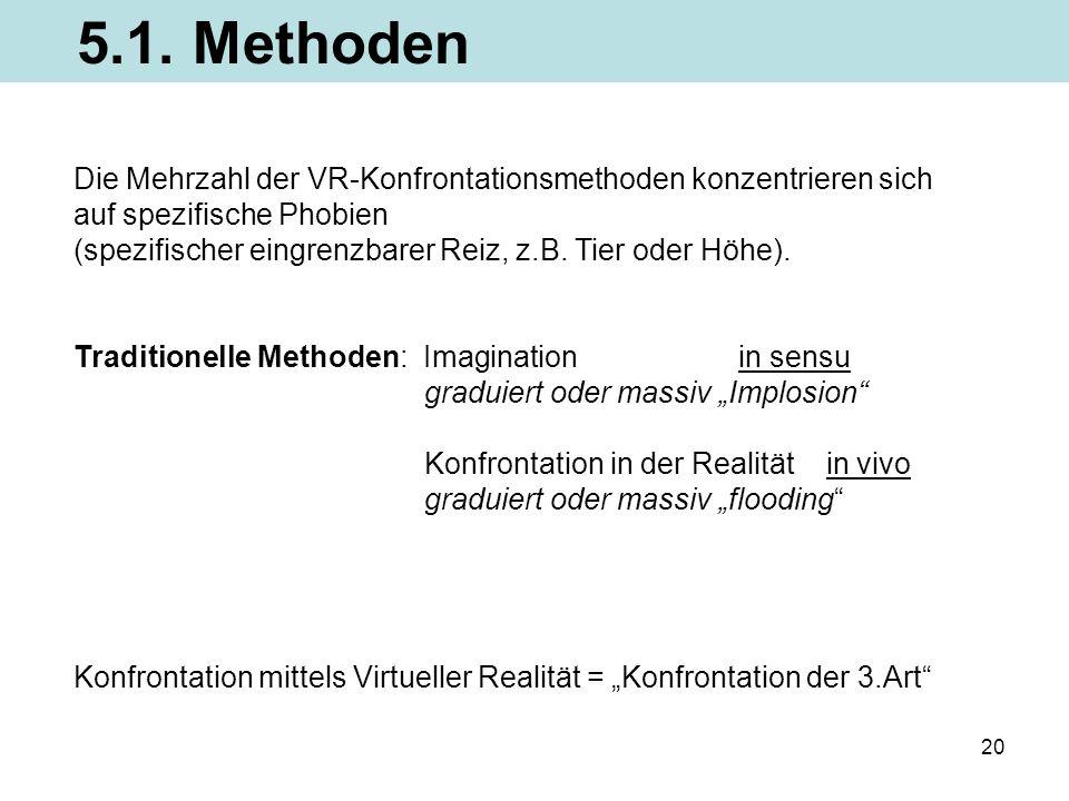 5.1. Methoden Die Mehrzahl der VR-Konfrontationsmethoden konzentrieren sich. auf spezifische Phobien.