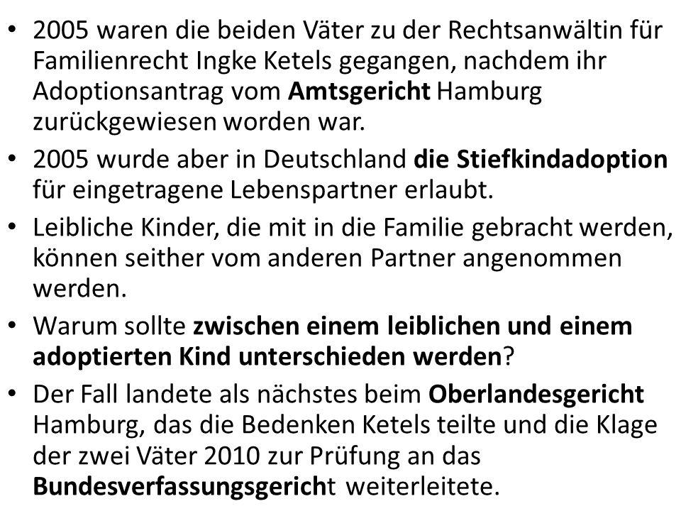 2005 waren die beiden Väter zu der Rechtsanwältin für Familienrecht Ingke Ketels gegangen, nachdem ihr Adoptionsantrag vom Amtsgericht Hamburg zurückgewiesen worden war.