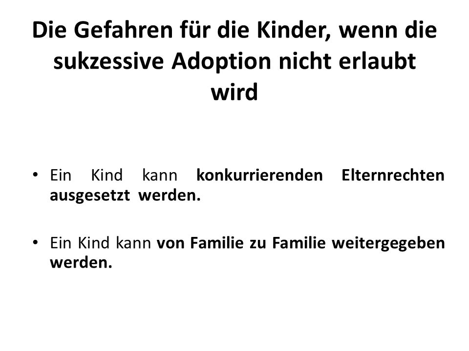 Die Gefahren für die Kinder, wenn die sukzessive Adoption nicht erlaubt wird