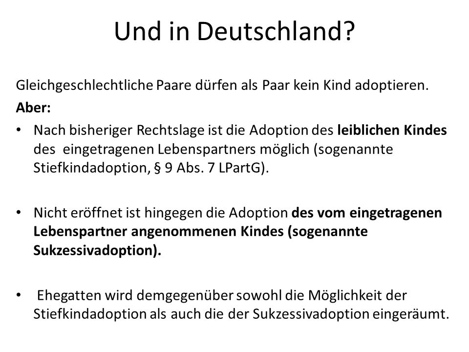 Und in Deutschland Gleichgeschlechtliche Paare dürfen als Paar kein Kind adoptieren. Aber:
