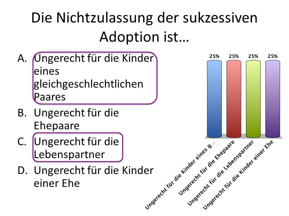 Die Nichtzulassung der sukzessiven Adoption ist…