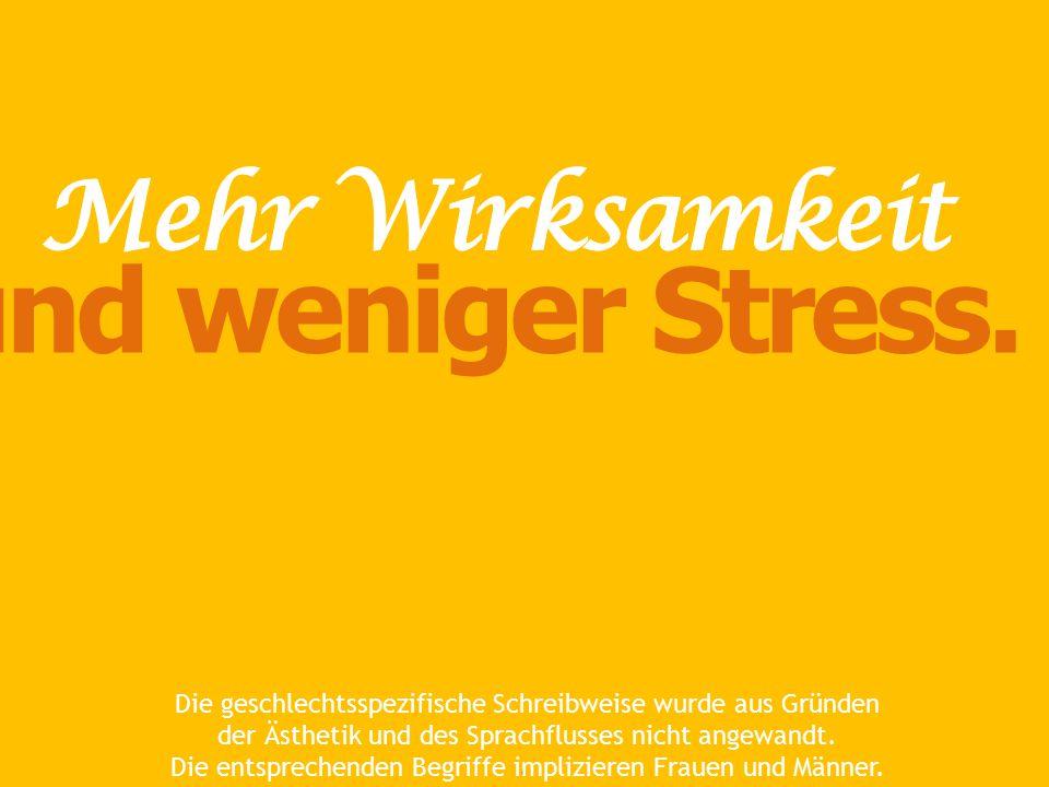 und weniger Stress. Mehr Wirksamkeit .