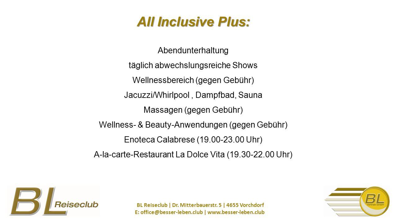All Inclusive Plus: Abendunterhaltung täglich abwechslungsreiche Shows Wellnessbereich (gegen Gebühr) Jacuzzi/Whirlpool , Dampfbad, Sauna Massagen (gegen Gebühr) Wellness- & Beauty-Anwendungen (gegen Gebühr) Enoteca Calabrese (19.00-23.00 Uhr) A-la-carte-Restaurant La Dolce Vita (19.30-22.00 Uhr)
