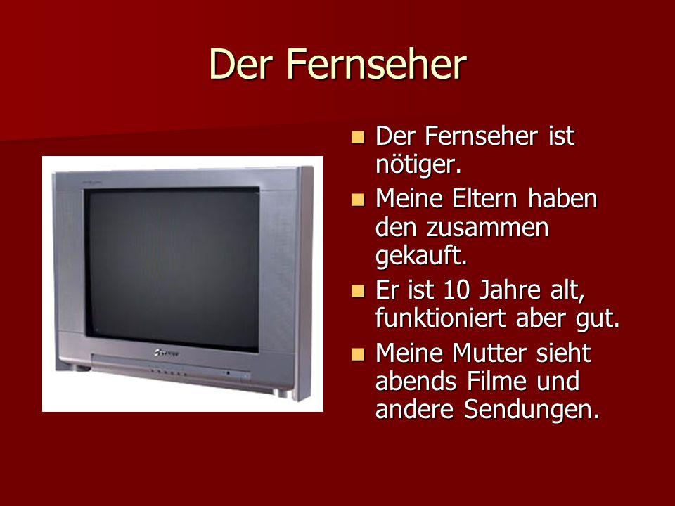 Der Fernseher Der Fernseher ist nötiger.