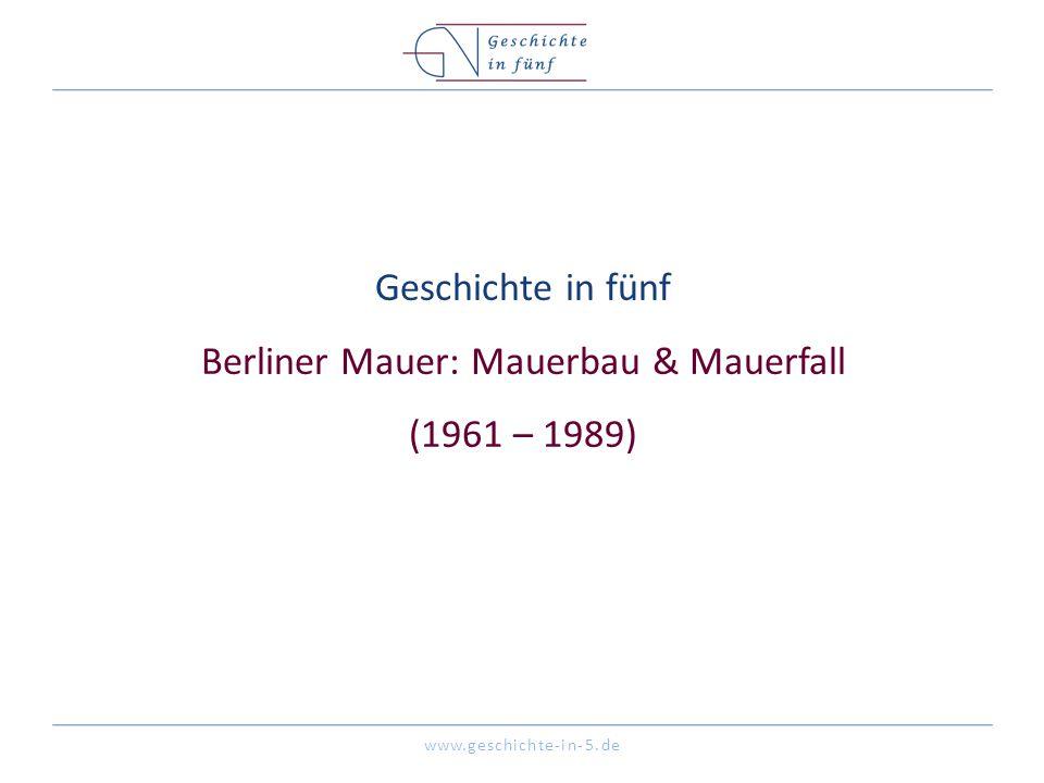 Geschichte in fünf Berliner Mauer: Mauerbau & Mauerfall (1961 – 1989)