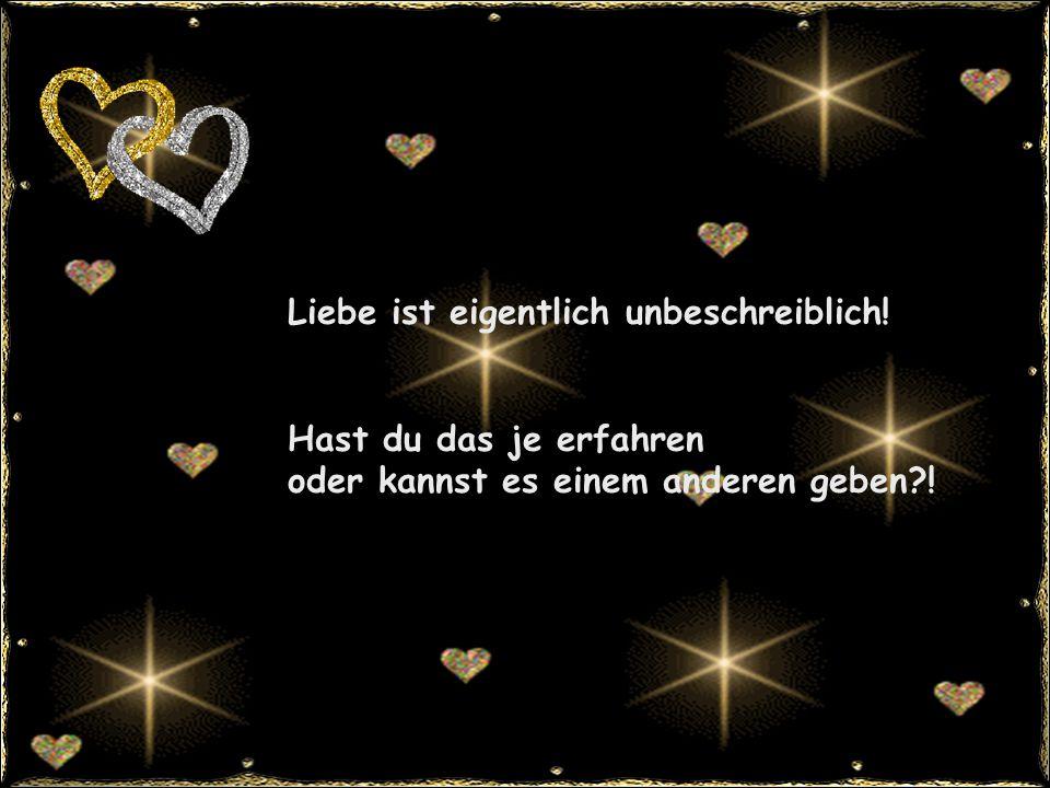 Liebe ist eigentlich unbeschreiblich!