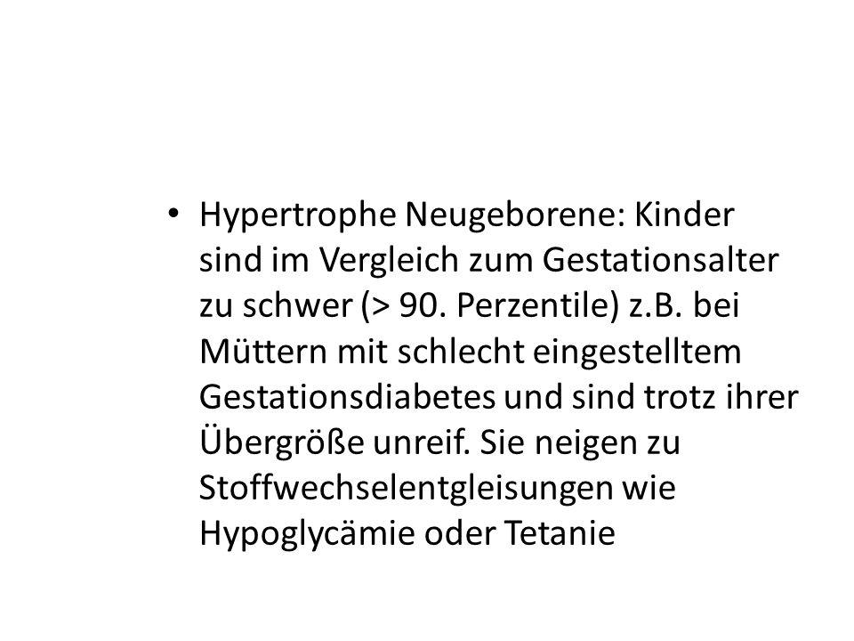Hypertrophe Neugeborene: Kinder sind im Vergleich zum Gestationsalter zu schwer (> 90.