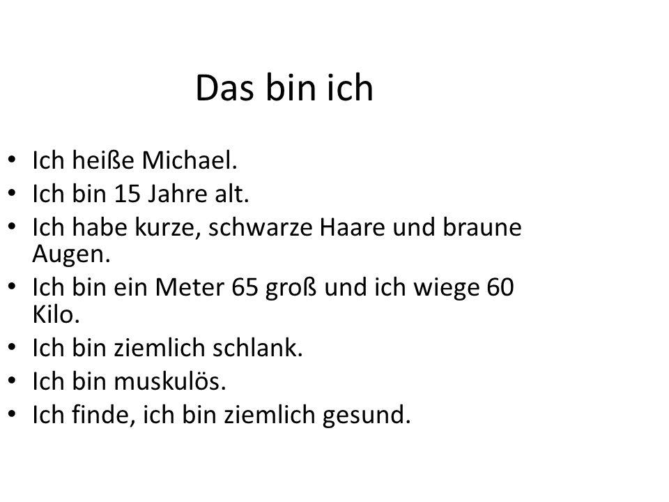 Das bin ich Ich heiße Michael. Ich bin 15 Jahre alt.