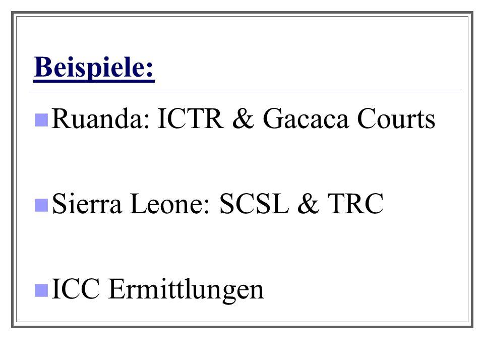 Beispiele: Ruanda: ICTR & Gacaca Courts Sierra Leone: SCSL & TRC ICC Ermittlungen