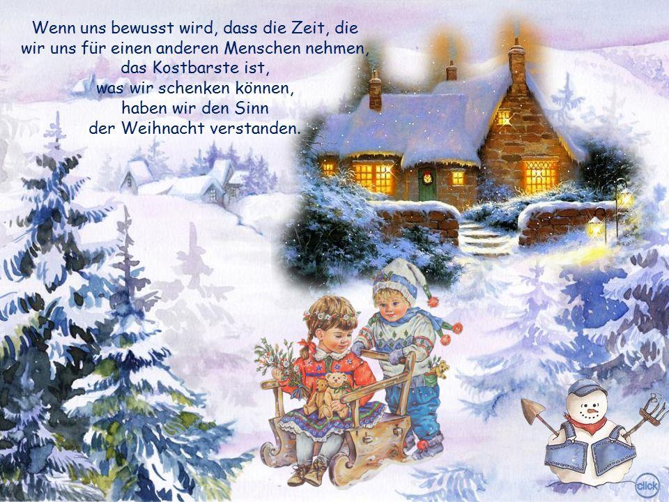 was wir schenken können, haben wir den Sinn der Weihnacht verstanden.