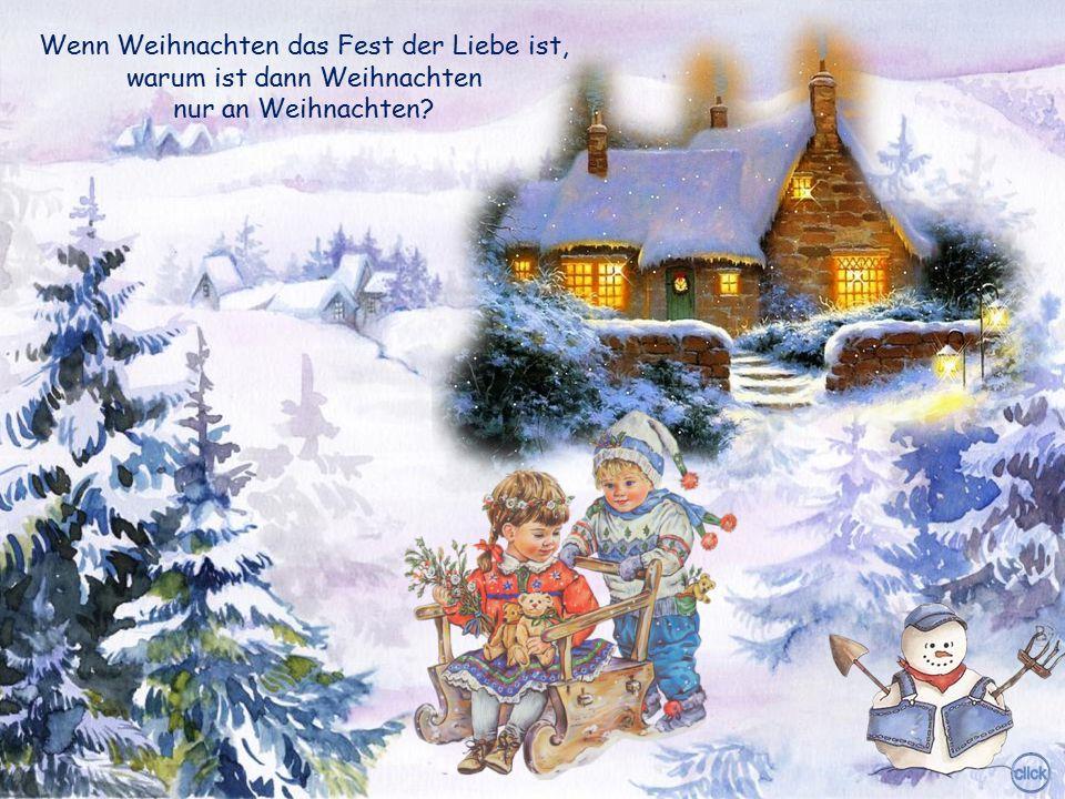 Wenn Weihnachten das Fest der Liebe ist, warum ist dann Weihnachten