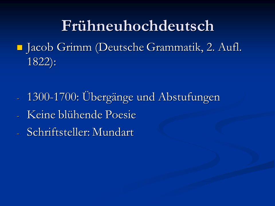 Frühneuhochdeutsch Jacob Grimm (Deutsche Grammatik, 2. Aufl. 1822):