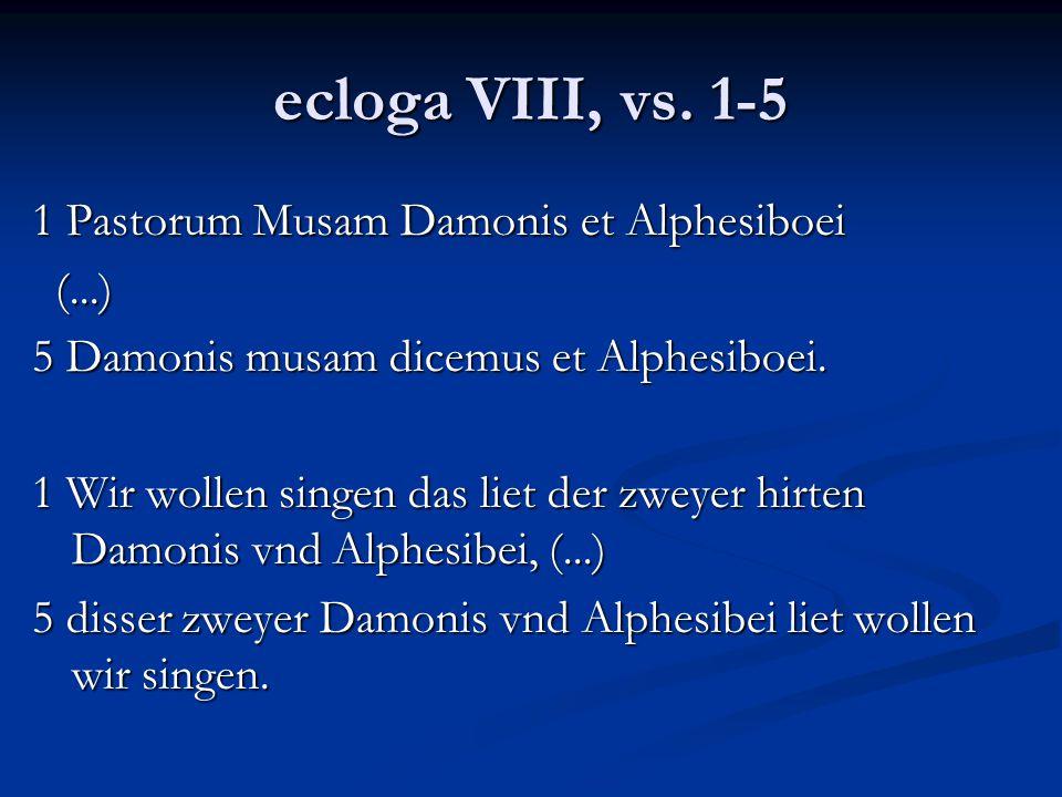ecloga VIII, vs. 1-5 1 Pastorum Musam Damonis et Alphesiboei (...)