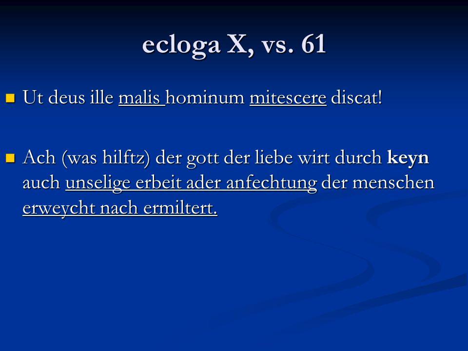 ecloga X, vs. 61 Ut deus ille malis hominum mitescere discat!