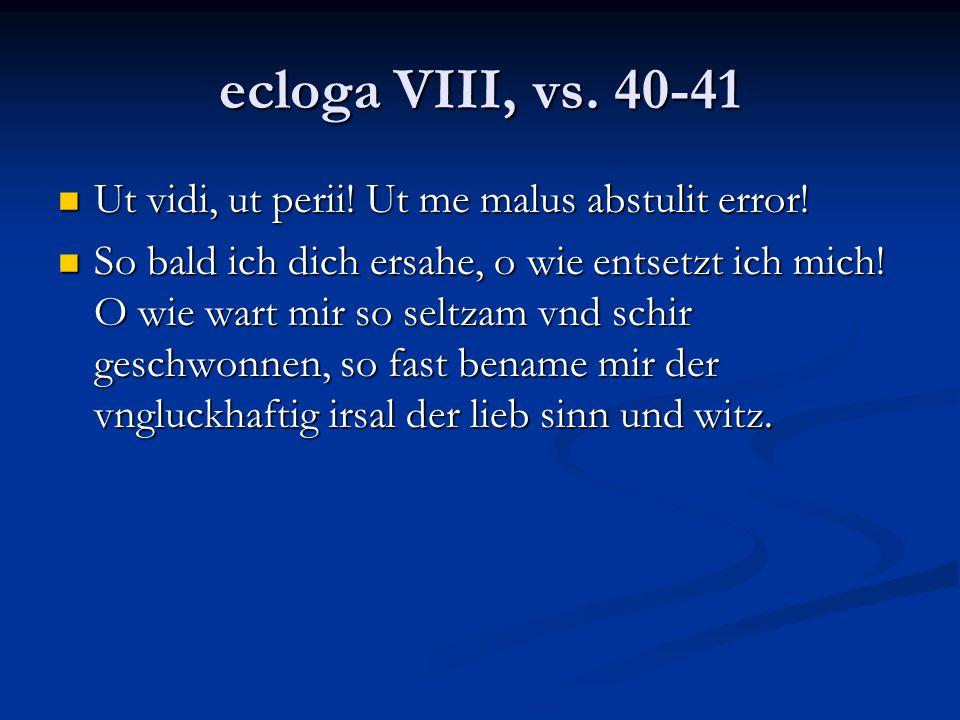 ecloga VIII, vs. 40-41 Ut vidi, ut perii! Ut me malus abstulit error!