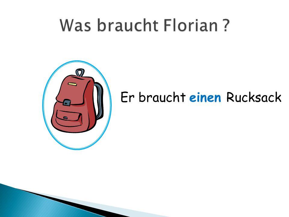 Was braucht Florian Er braucht einen Rucksack