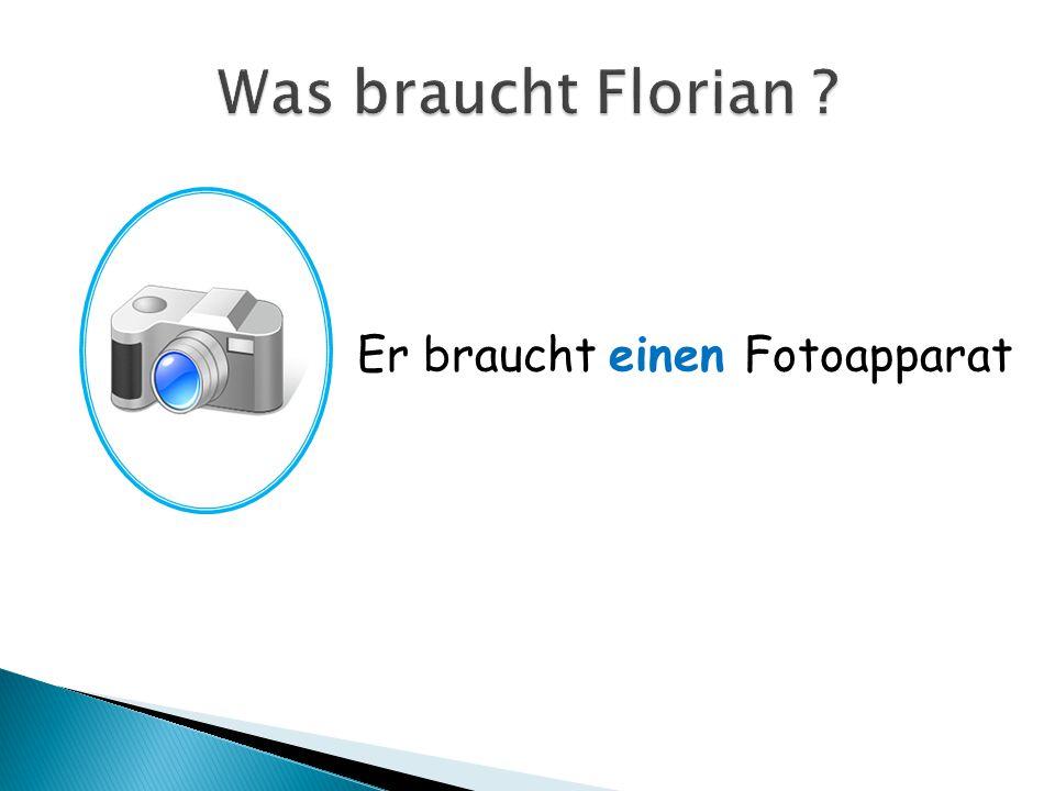 Was braucht Florian Er braucht einen Fotoapparat