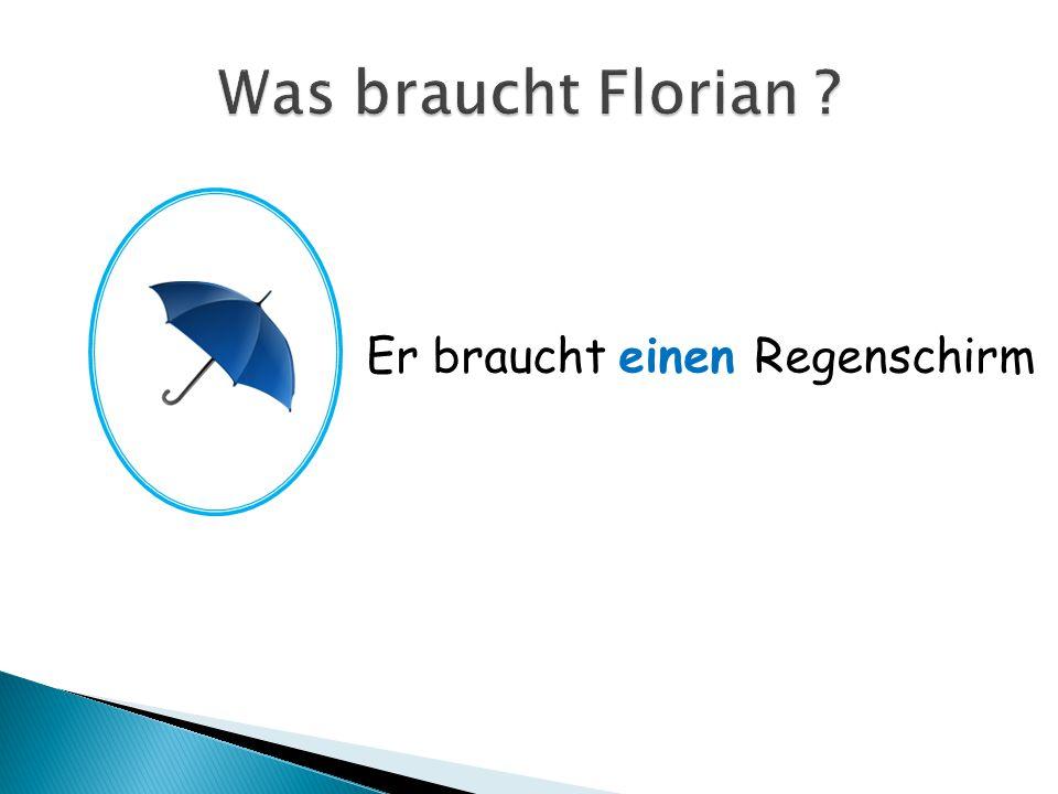 Was braucht Florian Er braucht einen Regenschirm