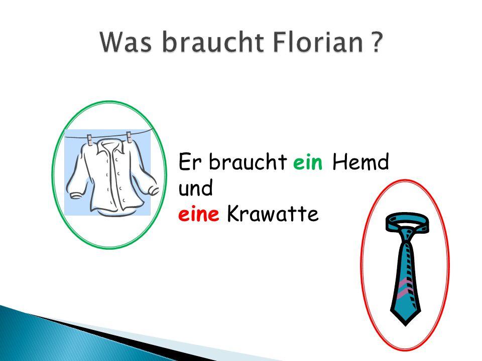 Was braucht Florian Er braucht ein Hemd und eine Krawatte