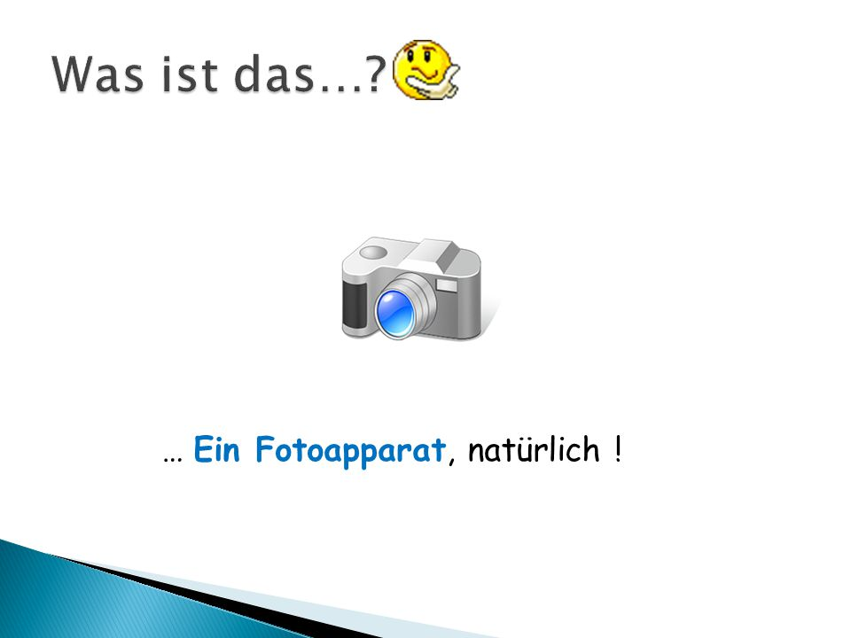 Was ist das… … Ein Fotoapparat, natürlich !