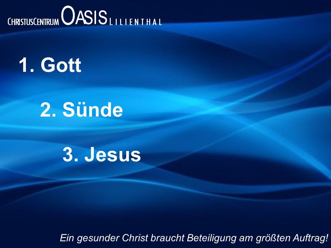 1. Gott 2. Sünde 3. Jesus Ein gesunder Christ braucht Beteiligung am größten Auftrag!