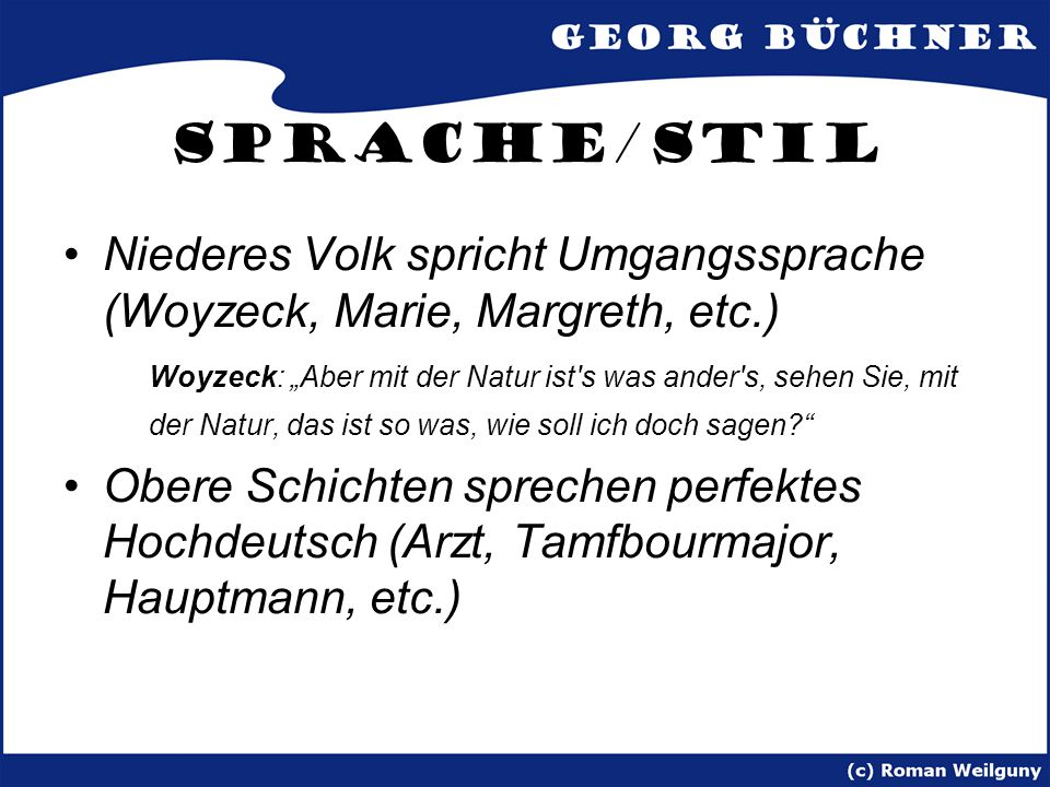 Sprache/Stil Niederes Volk spricht Umgangssprache (Woyzeck, Marie, Margreth, etc.)