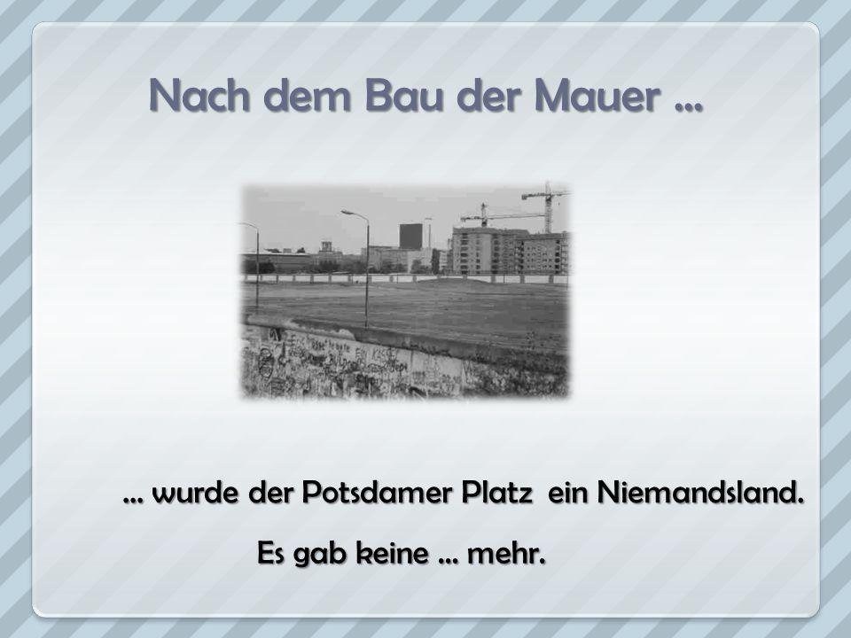 Nach dem Bau der Mauer ... … wurde der Potsdamer Platz