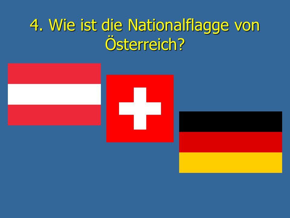 4. Wie ist die Nationalflagge von Österreich