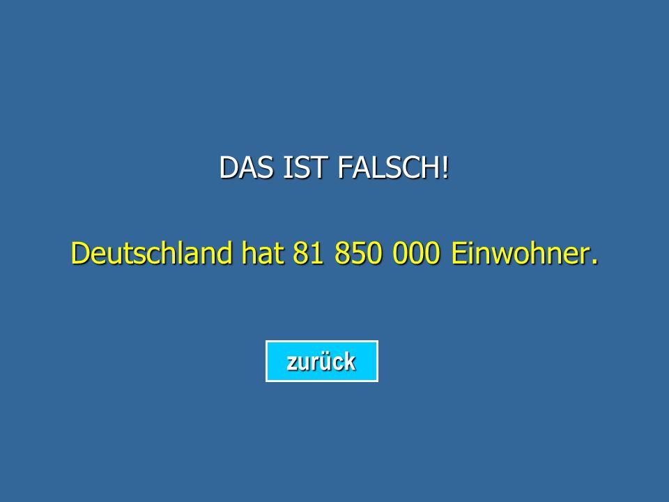 Deutschland hat 81 850 000 Einwohner.