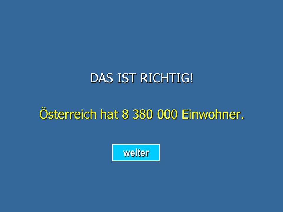 Österreich hat 8 380 000 Einwohner.