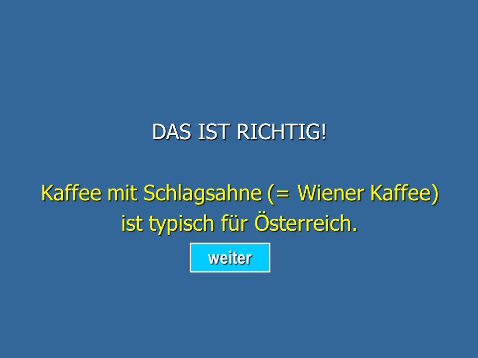 Kaffee mit Schlagsahne (= Wiener Kaffee) ist typisch für Österreich.