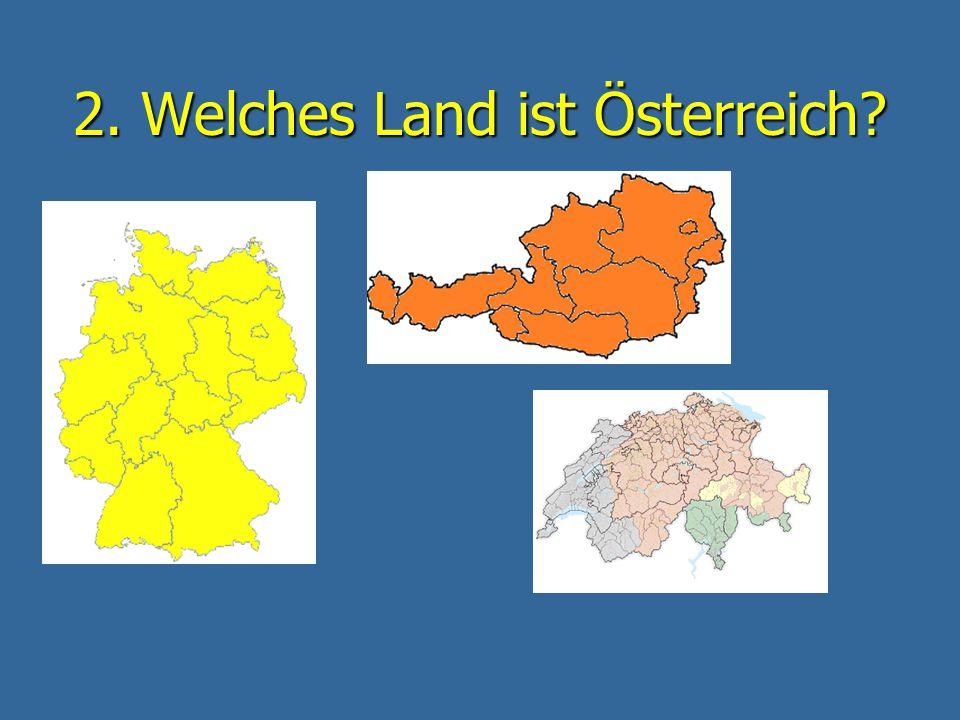 2. Welches Land ist Österreich