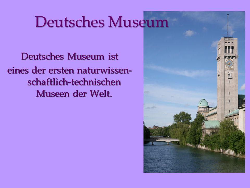 eines der ersten naturwissen-schaftlich-technischen Museen der Welt.