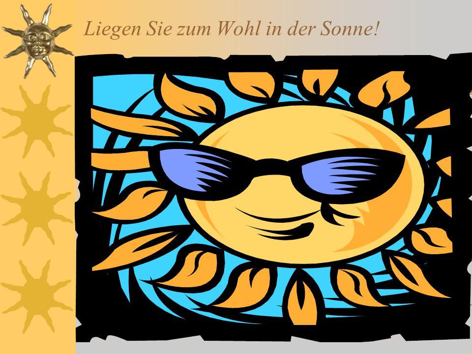 Liegen Sie zum Wohl in der Sonne!