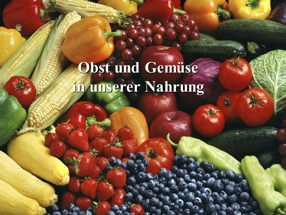 Obst und Gemüse in unserer Nahrung