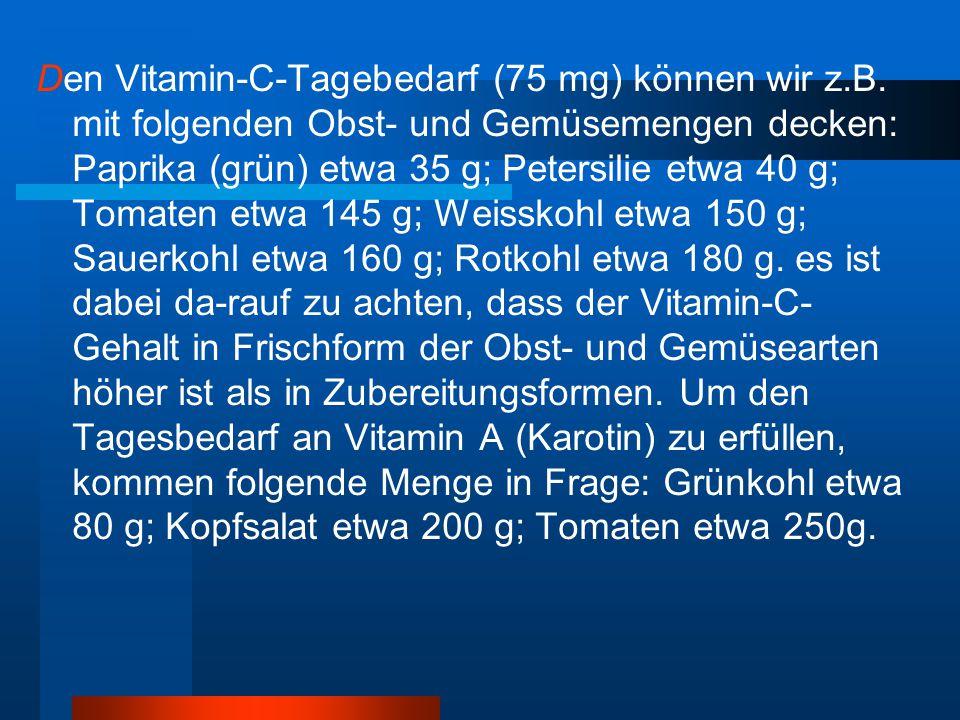 Den Vitamin-C-Tagebedarf (75 mg) können wir z. B