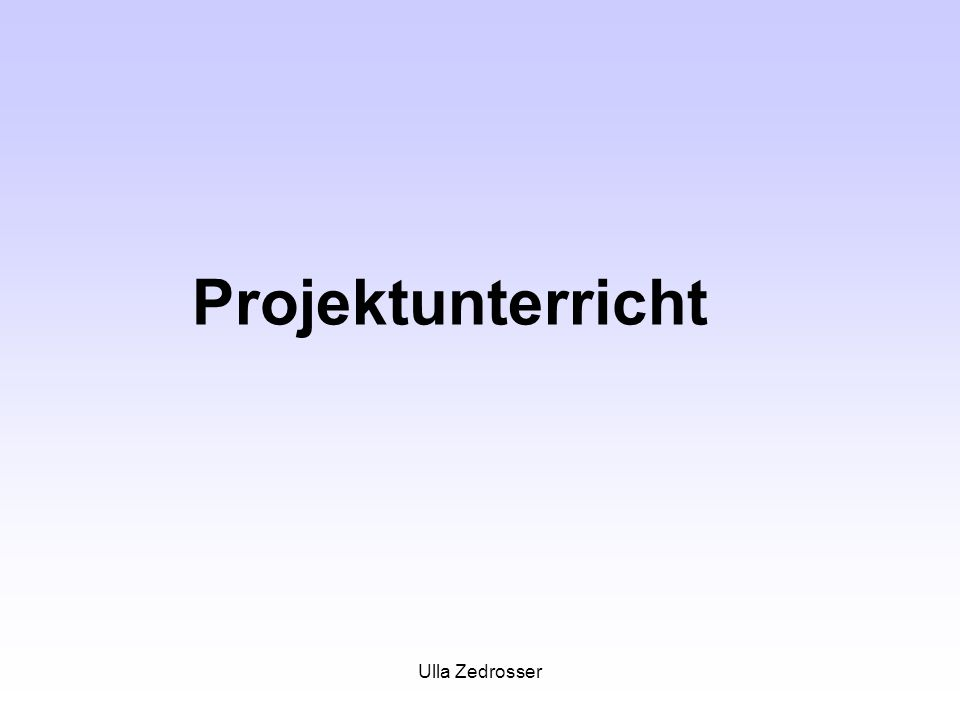 Projektunterricht Ulla Zedrosser