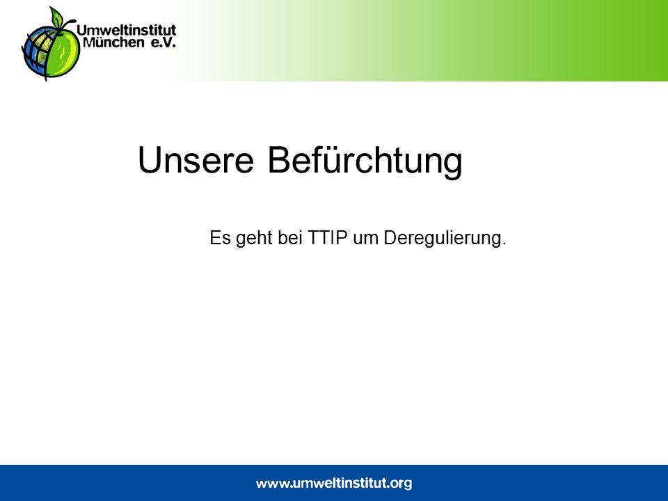 Es geht bei TTIP um Deregulierung.