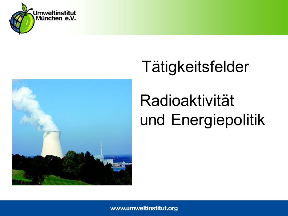 Tätigkeitsfelder Radioaktivität und Energiepolitik
