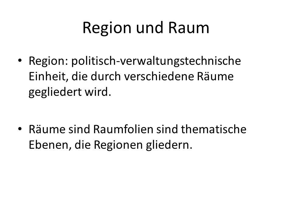 Region und Raum Region: politisch-verwaltungstechnische Einheit, die durch verschiedene Räume gegliedert wird.