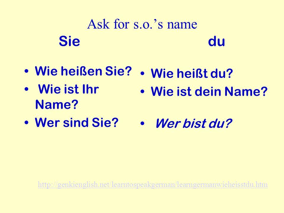 Ask for s.o.'s name Sie du Wie heißen Sie Wie heißt du