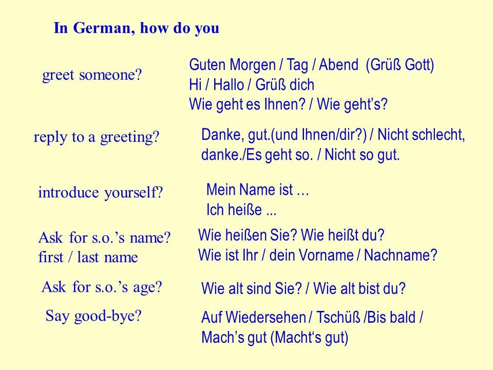 In German, how do you Guten Morgen / Tag / Abend (Grüß Gott) Hi / Hallo / Grüß dich. Wie geht es Ihnen / Wie geht's