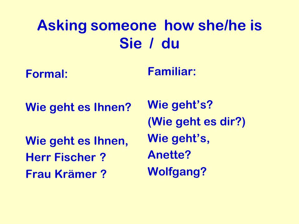 Asking someone how she/he is Sie / du